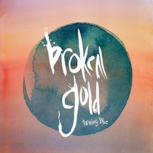 Broken Gold - Turning Blue