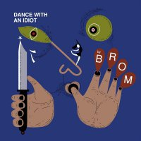 Brom -Dance With An Idiot