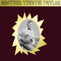 Brother Theotis Taylor -Brother Theotis Taylor