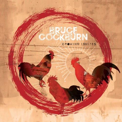 Bruce Cockburn -Crowing Ignites