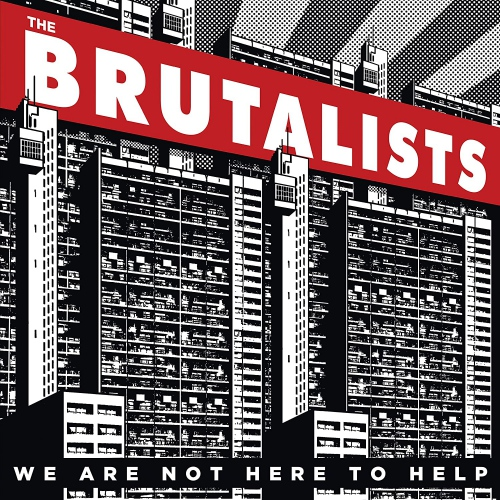 Brutalists -We Are Not Here To Help