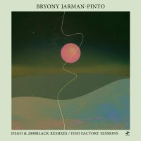 Bryony Jarman-Pinto -Dego & 2000Black Remixes / Fish Factory Sessions