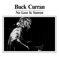 Buck Curran -No Love Is Sorrow