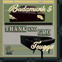 Budamunk  &  Tsuggs - Thank And Gro