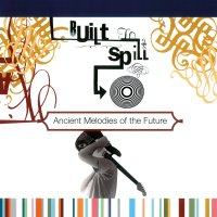 Built To Spill -Ancient Melodies Of The Future