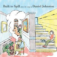 Built To Spill -Built To Spill Plays The Songs Of Daniel Johnston