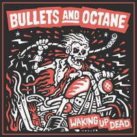Bullets And Octane -Waking Up Dead