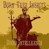 Burn Thee Insects - Droid Intelligence