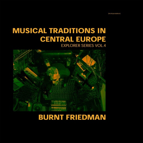Burnt Friedman - Traditions In Central Europe: Explorer Series 4