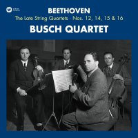 Busch Quartet -Beethoven: The Late String Quartets
