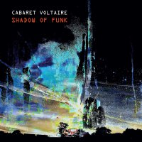 Cabaret Voltaire -Shadow Of Funk