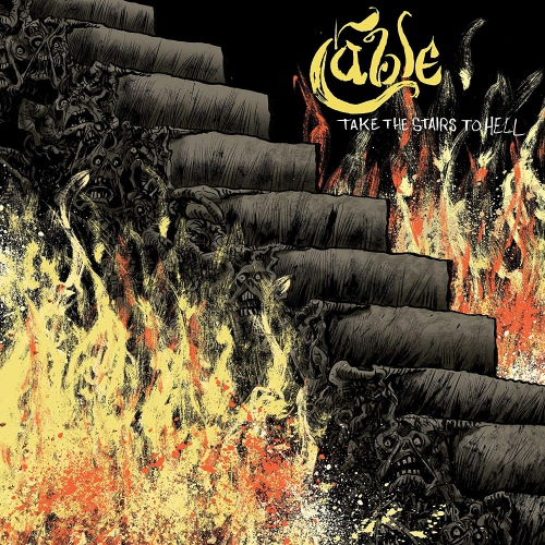Cable - Take The Stairs To Hell