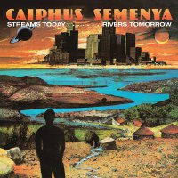 Caiphus Semenya - Streams Today... Rivers Tomorrow
