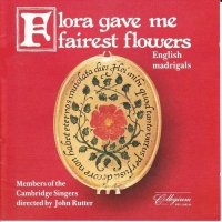 Cambridge Singers (Members Of) -Flora Gave Me Fairest Flowers: English Madrigals