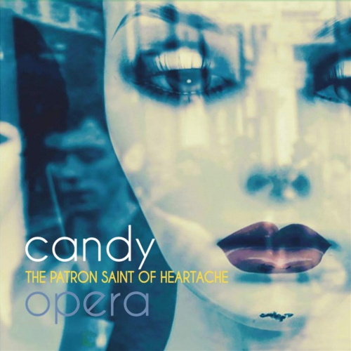 Candy Opera -The Patron Saint Of Heartache