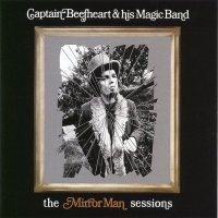 Captain Beefheart  &  His Magic Band -Mirror Man Sessions