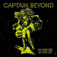 Captain Beyond -Live In New York: July 30Th 1972