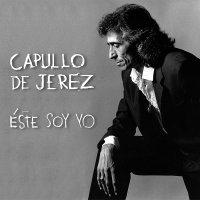 Capullo De Jerez - Este Soy Yo