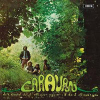 Caravan - If I Could Do It All Again I'd Do It All Over You