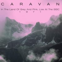 Caravan -In The Land Of Grey And Pink - Live At The Bbc, 1971