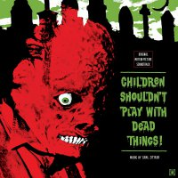 Carl Zittrer -Children Shouldn't Play With Dead Things