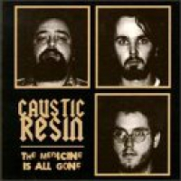 Caustic Resin - Medicine Is All Gone