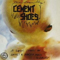 Cement Shoes -A Love Story Of Drugs & Rock & Roll & Drugs