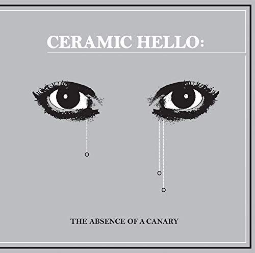 Ceramic Hello - The Absence Of A Canary