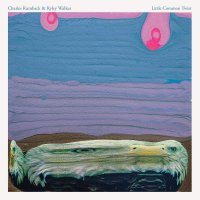 Charles Rumback & Ryley Walker -Little Common Twist