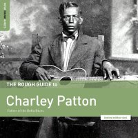 Charley Patton - Rough Guide To Charley Patton  Father Of The Delta Blues