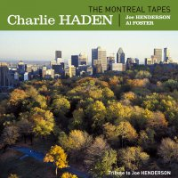 Charlie Haden - The Montreal Tapes: Tribute To Joe Henderson