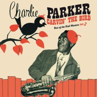 Charlie Parker - Carvin The Bird: Best Of The Dial Masters Vol. 2