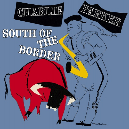 Charlie Parker -South Of The Border