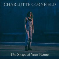 Charlotte Cornfield - The Shape Of Your Name - Deluxe Reissue