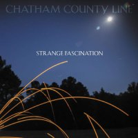 Chatham County Line - Strange Fascination