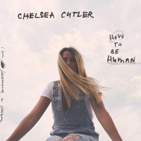 Chelsea Cutler -How To Be Human