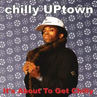 Chilly Uptown -It's About To Get Chilly