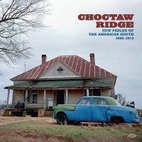 Choctaw Ridge: New Fables Of The American South -Choctaw Ridge: New Fables Of The American South 1968-1973