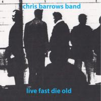 Chris Barrows Band - Live Fast Die Old