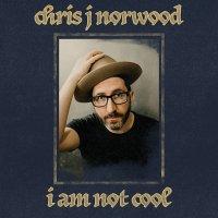 Chris J Norwood - I Am Not Cool