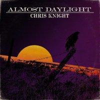 Chris Knight -Almost Daylight