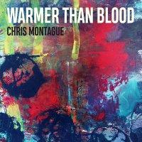 Chris Montague - Warmer Than Blood