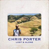 Chris Porter -Lost & Alone