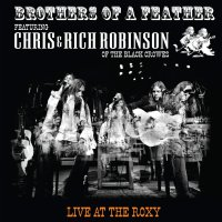 Chris Robinson & Rich Robinson - Brothers Of A Feather: Live At The Roxy