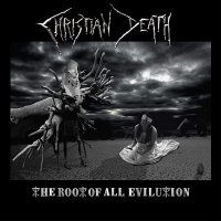 Christian Death -The Root Of All Evilution