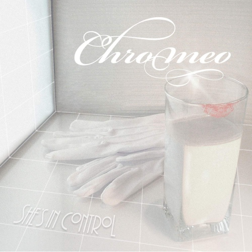 Chromeo - Shes In Control
