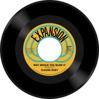 Claude Huey - Why Would You Blow It / Why Did Our Love Go