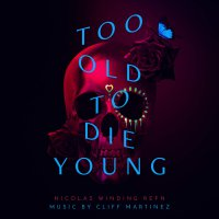 Cliff Martinez - Too Old To Die Young Original Series Soundtrack