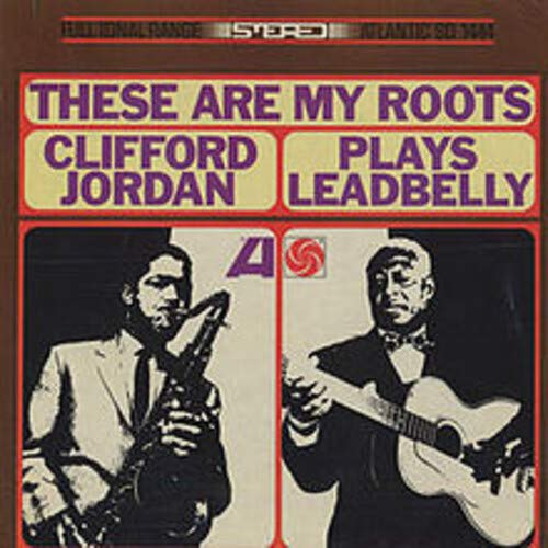 Clifford Jordan - These Are My Roots: Clifford Jordan Plays Leadbelly