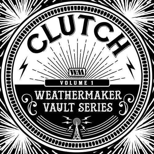 Clutch -The Weathermaker Vault Series Vol. I